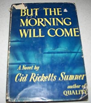 But the Morning Will Come: A Novel: Sumner, Cid Ricketts