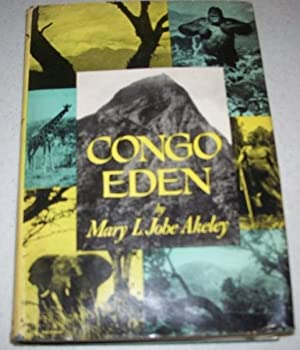 Congo Eden: A Comprehensive Portrayal of the: Akeley, Mary L.