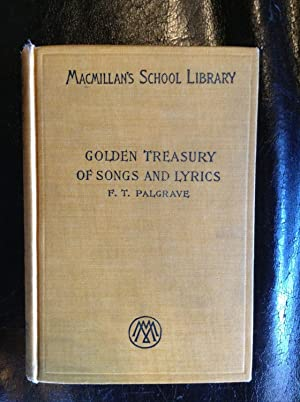 THE GOLDEN TREASURY. Selected from the Best Songs and Lyrical Poems in the English Language and ...