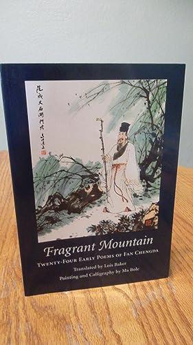 Fragrant Mountain; Twenty-Four Early Poems of Fan Chengda: Fan Chengda, Lois Baker (translator)