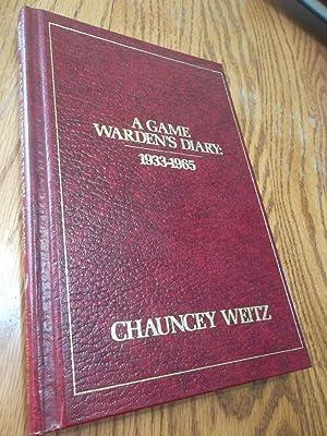 Game Warden's Diary; 1933-1965: Chauncey Weitz