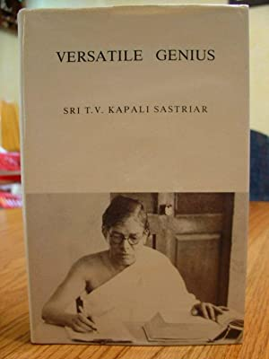 Versatile Genius - Commemoration Volume on the Occasion of the Birth centenary of Sri T.V. Kapali...