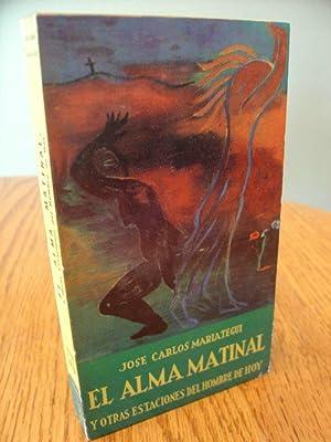 El Alma Matinal Y otras Estaciones Del: Mariategui Jose Carlos