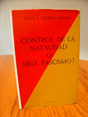 Control De La Natalidad O Neo-Fascismo?: Alegre Felix J. Cruzat