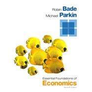 Essential Foundations of Economics: Bade, Robin; Parkin,