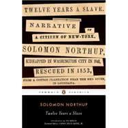 Twelve Years a Slave: Northup, Solomon; Berlin,