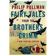 Fairy Tales from the Brothers Grimm A: Pullman, Philip