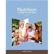 Nutrition Through the Life Cycle: Brown, Isaacs, Krinke,