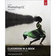 Adobe Photoshop CC Classroom in a Book: Faulkner, Andrew; Gyncild,