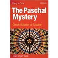 The Paschal Mystery: Christ's Mission of Salvation: Brian Singer-Towns