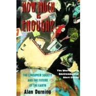 How Much Is Enough?: The Consumer Society: DURNING,ALAN B.