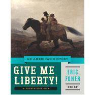 Give Me Liberty!: An American History (Brief: Foner, Eric