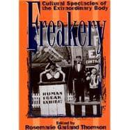 Freakery : Cultural Spectacles of the Extraordinary: Thomson, Rosemarie G.
