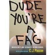 Dude, You're a Fag: Masculinity and Sexuality: Pascoe, C. J.