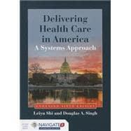 Delivering Health Care in America: A Systems: Shi, Leiyu