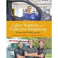 Labor Relations and Collective Bargaining Private and: Carrell, Michael R.;