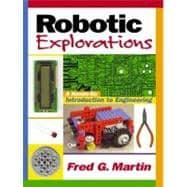 Robotic Explorations A Hands-on Introduction to Engineering: Martin, Fred G.
