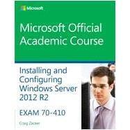 Installing and Configuring Windows Server 2012 R2: Zacker, Craig