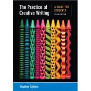 The Practice of Creative Writing A Guide: Sellers, Heather