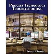 Process Technology Troubleshooting: Thomas,Ph.D., Charles E.