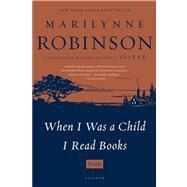 When I Was a Child I Read: Robinson, Marilynne