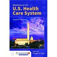 Essentials of the U.S. Health Care System,: Shi, Leiyu; Singh,