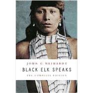 Black Elk Speaks: The Complete Edition: Neihardt, John G.;