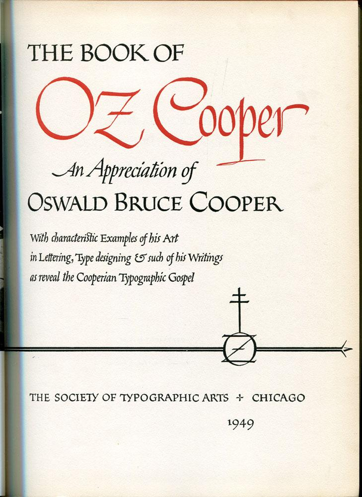 The Book of Oz Cooper, An Appreciation of Oswald Bruce Cooper, With characteristic Examples of his ...