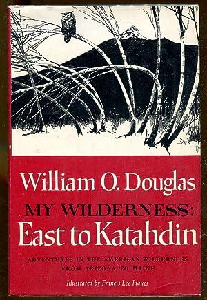 My Wilderness: East to Katahdin: Douglas, William O.