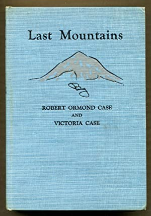 Last Mountains: The Story of the Cascades: Case, Robert Ormond and Case, Victoria