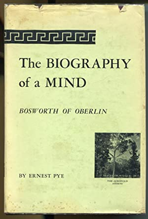 The Biography of a Mind: Bosworth of Oberlin: Pye, Ernest