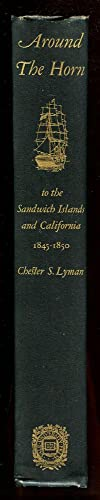 Around the Horn to The Sandwich Islands and California 1845-1850: Lyman, Chester S. & Teggart, ...