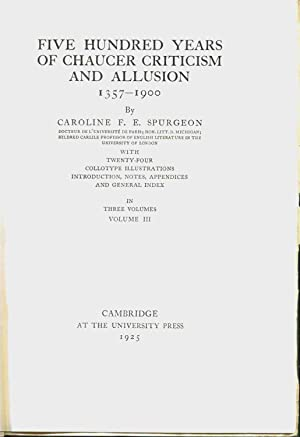 Five Hundred Years of Chaucer Criticism and Allusion 1357-1900 (3 Volume Set): Spurgeon, Caroline F...