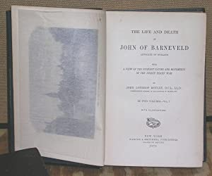 The Life and Death of John of Barneveld: Advocate of Holland: Motley, John Lothrop