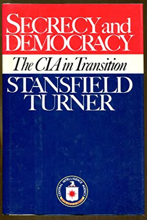 Secrecy and Democracy: The CIA in Transition