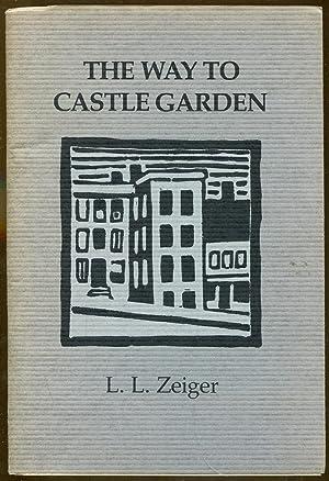 The Way To Castle Garden: Zeiger, L. L.