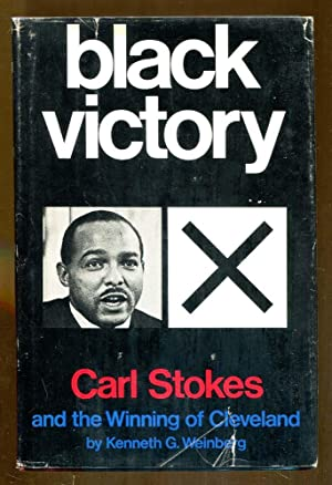 Black Victory: Carl Stokes and the Winning of Cleveland: Weinberg, Kenneth G.