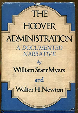 The Hoover Administration: A Documented Narrative: Myers, William Starr and Newton, Walter H.