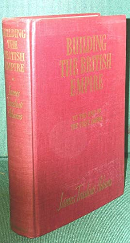 Building the British Empire: To the End: Adams, James Truslow