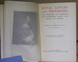 Royal Lovers and Mistresses: The Romance of Crowned and Uncrowned Kings and Queens of Europe: ...