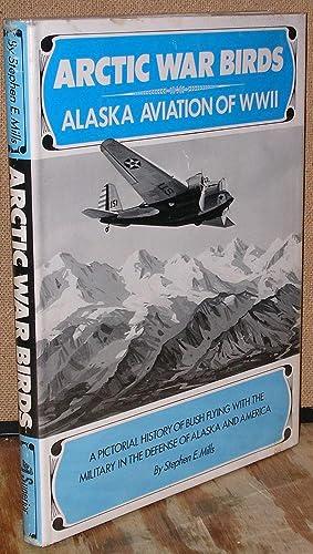 Arctic War Birds: Alaska Aviation of WWII: Mills, Stephen E.