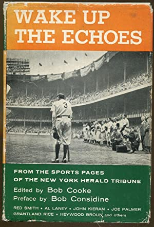 Wake Up The Echoes: From the Sports Pages of the New York Herald Tribune: Cooke, Bob. Editor