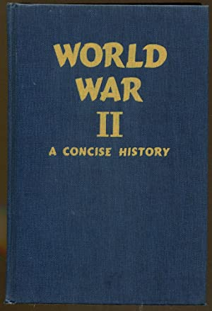 World War II: A Concise History: Shugg, Roger W. &and De Weerd, Major H. A.