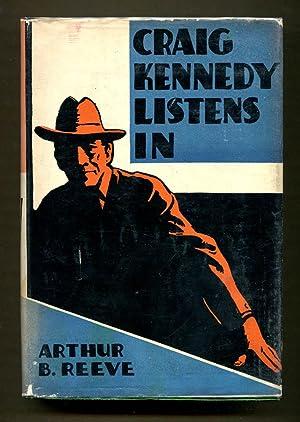 Craig Kennedy Listens In: Reeve, Arthur B.
