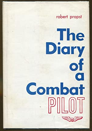 The Diary of a Combat Pilot: Propst, Robert