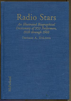 Radio Stars: An Illustrated Biographical Dictionary of 953 Performers, 1920 through 1960: DeLong, ...