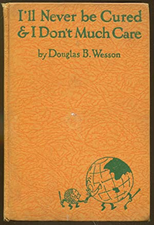 I'll Never be Cured & I Don't: Wesson, Douglas B.