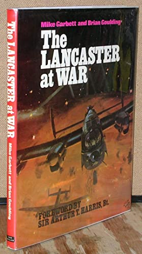 The Lancaster At War: Garbett, Mike and Goulding, Brian