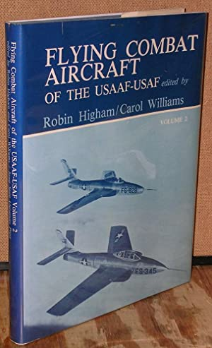 Flying Combat Aircraft of the USAAF-USAF: Two Volume Set: Higham, Robin: Siddall, Abigail and ...