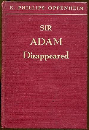 Sir Adam Disappeared: Oppenheim, E. Phillips